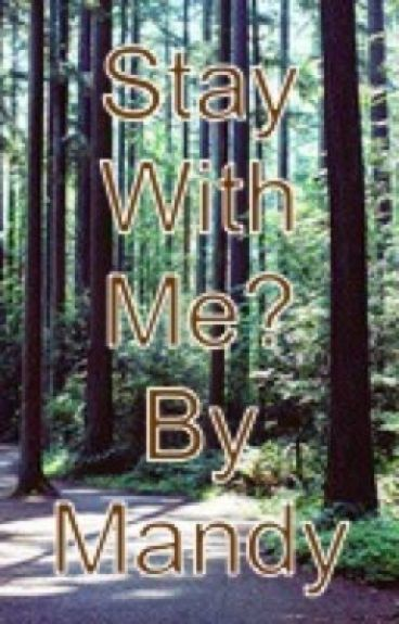 Stay With Me? by 2012BookWorm12