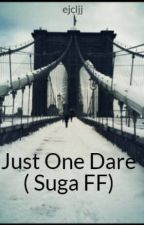 Just One Dare ( Suga FF) by ejcljj