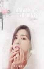 Asawa ko ang Crush Niyo season 2 [completed ] by skookzky