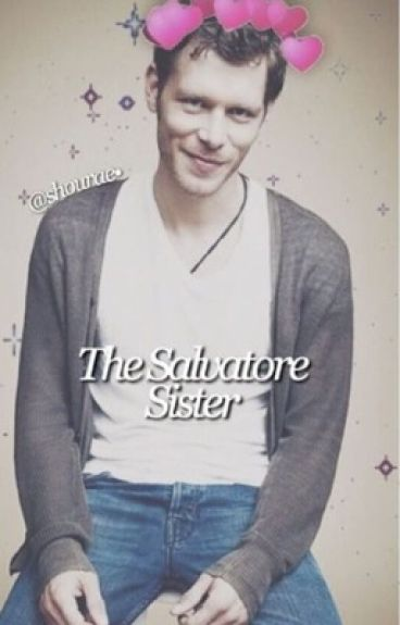 The Salvatore Sister (klaus mikaelson love story)