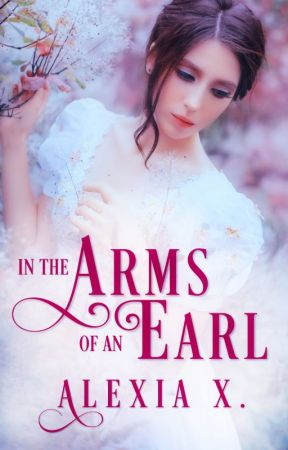 In The Arms Of An Earl (A Silk & Lace Novel) by AlexiaPraks