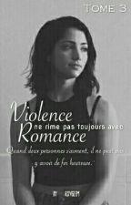 Violence ne rime pas toujours avec Romance. -Tome 3. by Rxvglem