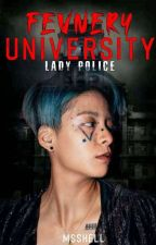 Fevnery University: Lady Police (COMPLETED) by Msshell