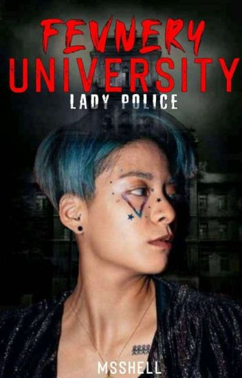 Fevnery University: Lady Police (COMPLETED)