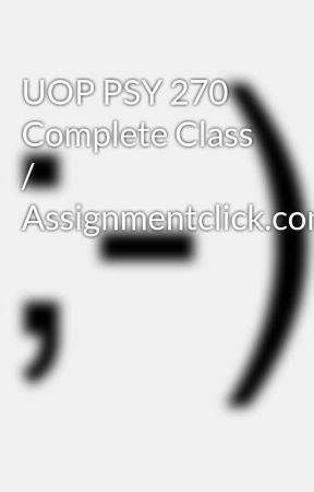 UOP PSY 270 Complete Class / Assignmentclick.com by awdnjmkl