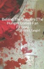 Behind The Daggers (The Hunger Games Fan Fiction) by district_fangirl