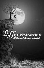 Effervescence (Bittersweet #1) by EtherealSomnambulist