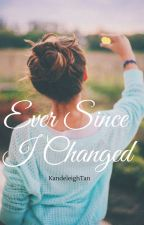 Ever Since I Changed by kandeleightan
