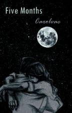 """Five Months."" by Carolvac"