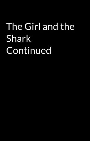 The Girl and the Shark Continued by Dark_poet001