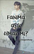 FANIMA AŞIK OLMAK MI? by inspirithoyatic