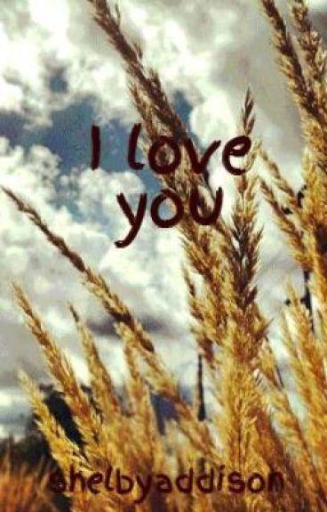 I love you by shelbyaddison