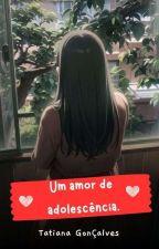 Um amor de Adolescência by TatianaGoncalvez