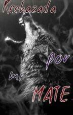Rechazada por mi mate by UnamedGrilAJMP
