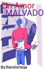 Un Amor MALVADO  [PAUSADA] by Ramiiortega