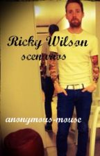 Ricky Wilson Scenarios by Anonymous-mouse
