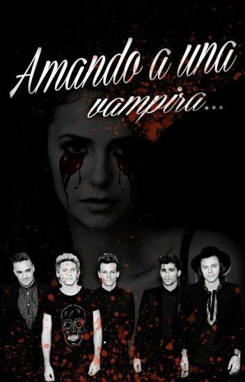 Amando a un vampira. (TERMINADA)