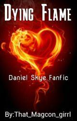 Dying Flame (Daniel Skye) by That_Magcon_Girrl