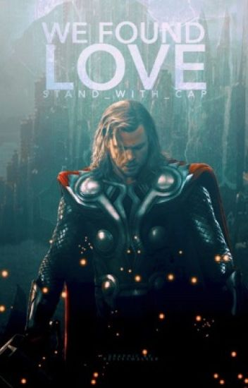 We Found Love  ≫≫ Thor Odinson ||ON HOLD||