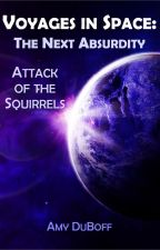 Voyages in Space: The Next Absurdity - Attack of the Squirrels by Amy_DuBoff