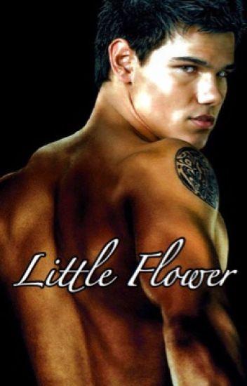 Little Flower ≫≫ Jacob Black ||ON HOLD||
