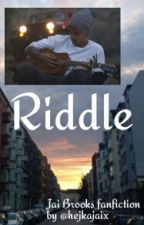 Riddle || Jai Brooks fanfiction ✔ by vxcjwz