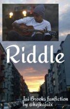 Riddle || Jai Brooks fanfiction ✔ by hejkajaix