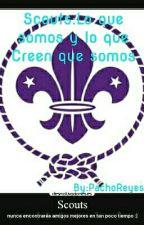 Scouts : Lo que SOMOS y lo que creen que SOMOS by PachoReyes