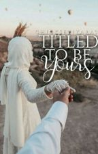 Titled To Be Yours ♥ by ChickseTiyara34