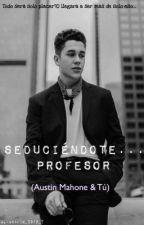 Seduciéndote... profesor (Austin Mahone y tú)[Editando] by astrid_2010_7