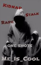 Kidnapping/stalking/raping One Shots by Me_Is_Cool