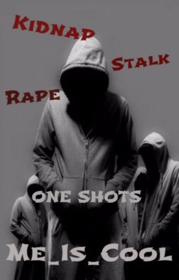Kidnapping/stalking/raping One Shots