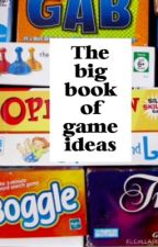 The big book of game ideas by SunnySara10