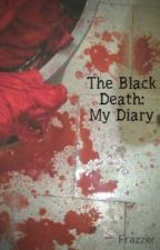The Black Death: My Diary by Frazzer
