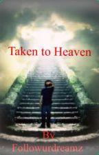 Taken To Heaven by Followurdreamz