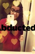 Abducted. (a One Direction Fanfiction) ON HOLD by IzzyFoshizee