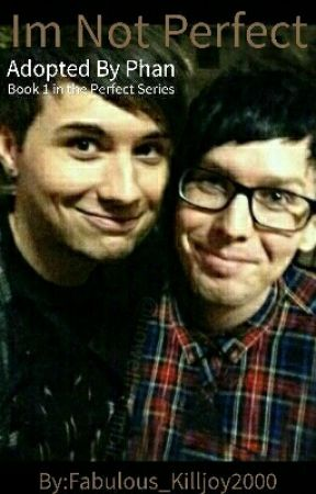I'm not perfect- Adopted by Phan FanFic by Fabulous_Killjoy2000