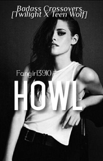 HOWL (Badass Crossovers: Twilight X Teen Wolf) - Chaos - Wattpad