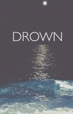 Drown by _loveisallyouneed