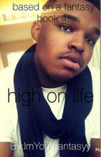 High On Life: Based On A Fantasy Book 4 [BoyxBoy] by ImYourFantasyy