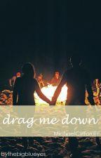 drag me down ► M.C by thebigblueyes
