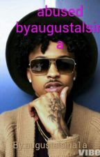 abused by(augustalsina by augustalsina1a
