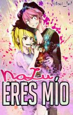 Nalu Eres Mio ♡ (One Short) © by -taesitowhiski
