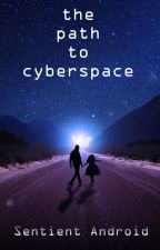 The Path to Cyberspace by SentientAndroid