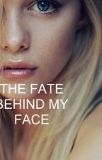 The fate behind my face by Johnnita96