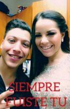 SIEMPRE FUISTE TU by novelasnuppy08