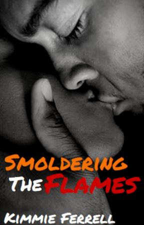 Smoldering the Flames (#SYTYCW15) (#KimaniRomance) by Kimmie_Ferrell