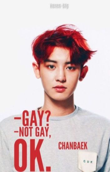 -Gay? -Not gay, ok. ✎Chanbaek