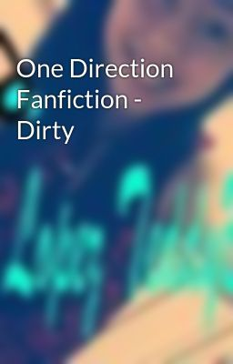 One Direction Fanfiction - Dirty
