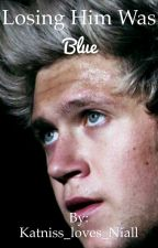 Losing Him Was Blue by Katniss_loves_Niall